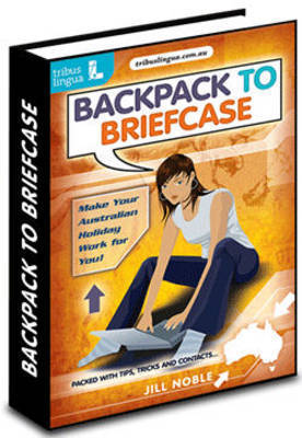 Backpack to Briefcase: Make Your Australian Holiday Work for You by Jill Noble