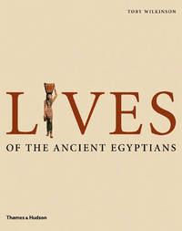 Lives of the Ancient Egyptians by Toby Wilkinson image