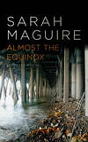 Almost the Equinox: Selected Poems by Sarah Maguire