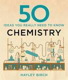 50 Chemistry Ideas You Really Need to Know by Hayley Birch