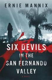 Six Devils in the San Fernando Valley by Ernie Mannix