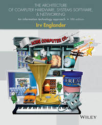 The Architecture of Computer Hardware, Systems Software, and Networking by Irv Englander