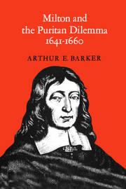 Milton and the Puritan Dilemma, 1641-1660 by Arthur Barker