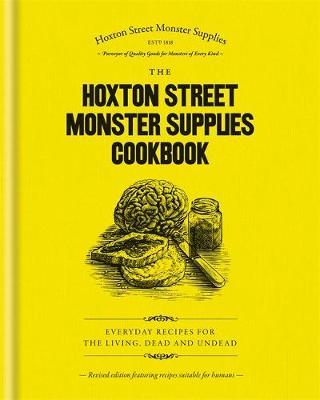 The Hoxton Street Monster Supplies Cookbook by Hoxton Street Monster Supplies Limited