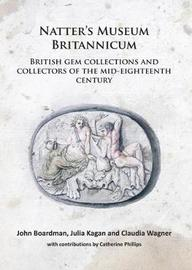 Natter's Museum Britannicum: British gem collections and collectors of the mid-eighteenth century by John Boardman