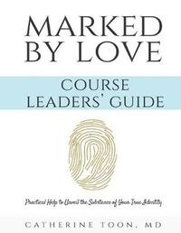 Marked by Love Course Workbook - Leaders' Guide by Catherine Toon MD image