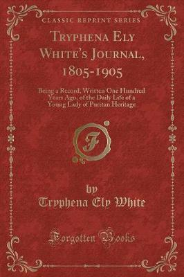 Tryphena Ely White's Journal, 1805-1905 by Tryphena Ely White