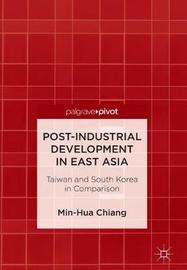 Post-Industrial Development in East Asia by Min-Hua Chiang
