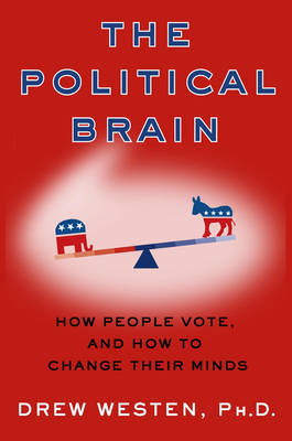 The Political Brain: The Role of Emotion in Deciding the Fate of the Nation by Drew Westen image