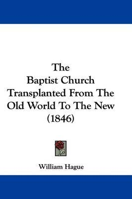 The Baptist Church Transplanted from the Old World to the New (1846) by William Hague image
