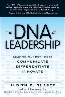 The DNA of Leadership: Leverage Your Instincts to: Communicate-Differentiate-Innovate by Judith E. Glaser image