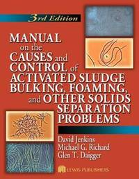 Manual on the Causes and Control of Activated Sludge Bulking, Foaming, and Other Solids Separation Problems by David Jenkins