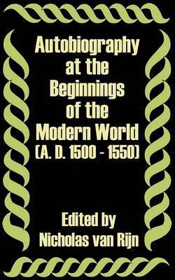 Autobiography at the Beginnings of the Modern World (A. D. 1500 - 1550)