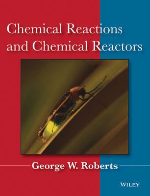 Chemical Reactions and Chemical Reactors by George W Roberts