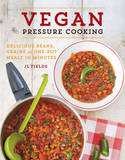Vegan Pressure Cooking: Delicious Beans, Grains, and One-Pot Meals in Minutes by J L Fields