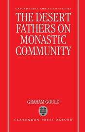 The Desert Fathers on Monastic Community by Graham Gould