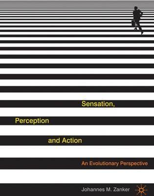 Sensation, Perception and Action by Johannes M. Zanker