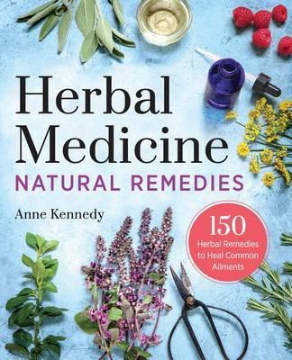 Herbal Medicine Natural Remedies by Anne Kennedy