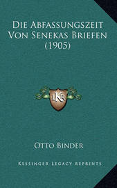 Die Abfassungszeit Von Senekas Briefen (1905) by Otto Binder