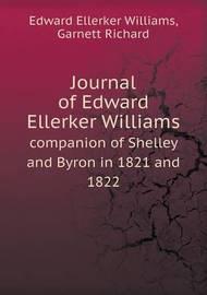Journal of Edward Ellerker Williams Companion of Shelley and Byron in 1821 and 1822 by Edward Ellerker Williams