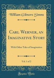Carl Werner, an Imaginative Story, Vol. 1 of 2 by William Gilmore Simms