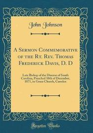 A Sermon Commemorative of the Rt. Rev. Thomas Frederick Davis, D. D by John Johnson image