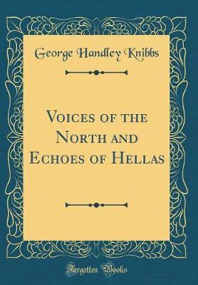 Voices of the North and Echoes of Hellas (Classic Reprint) by George Handley Knibbs image