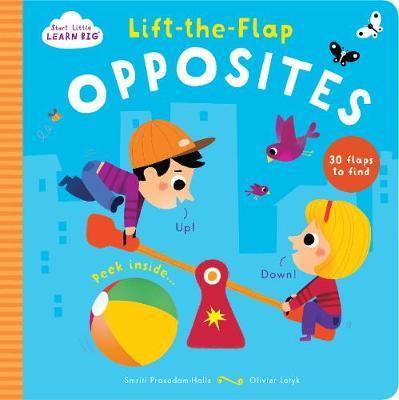 Start Little Learn Big Lift-the-Flap Opposites by Smriti Prasadam-Halls