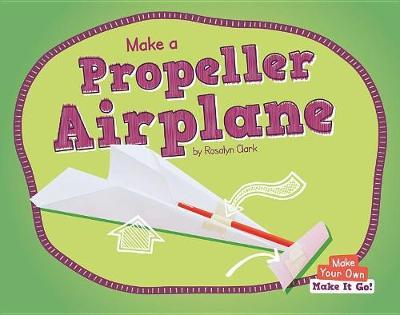 Make a Propeller Airplane by Rosalyn Clark