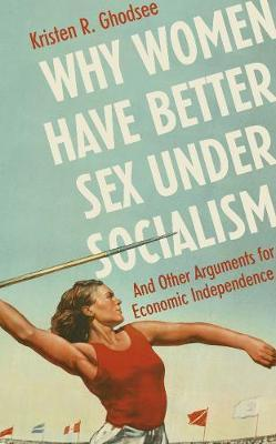 Why Women Have Better Sex Under Socialism by Kristen Ghodsee