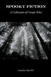 Spooky Fiction: A Collection of Creepy Tales by Gary Hill