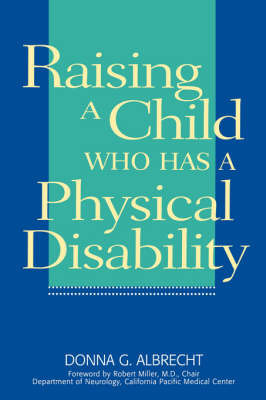 Raising a Child Who Has a Physical Disability by Donna G. Albrecht image