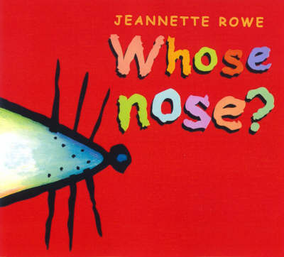 Whose Nose? by Jeanette Rowe
