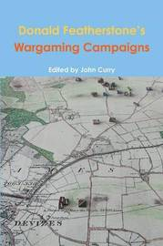 Donald Featherstone's Wargaming Campaigns by John Curry