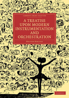 A Treatise Upon Modern Instrumentation and Orchestration by Hector Berlioz