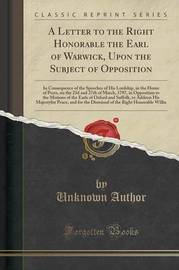 A Letter to the Right Honorable the Earl of Warwick, Upon the Subject of Opposition by Unknown Author image