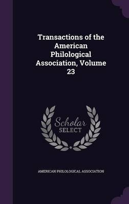 Transactions of the American Philological Association, Volume 23