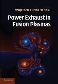 Power Exhaust in Fusion Plasmas by Wojciech Fundamenski