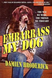 Embarrass My Dog by Damien Broderick