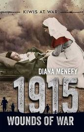 Kiwis at War: 1915: Wounds of War by Diana Menefy