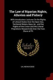 The Law of Riparian Rights, Alluvion and Fishery by Lal Mohun Doss image