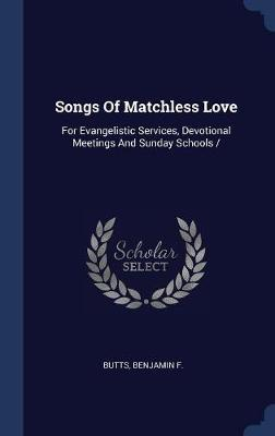 Songs of Matchless Love by Butts Benjamin F image