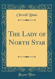 The Lady of North Star (Classic Reprint) by Ottwell Binns image