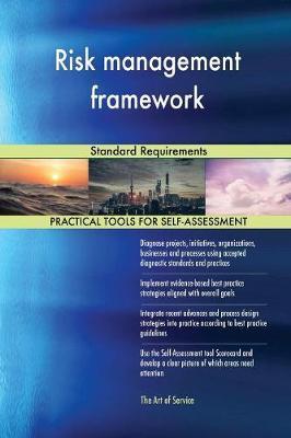 Risk management framework Standard Requirements by Gerardus Blokdyk
