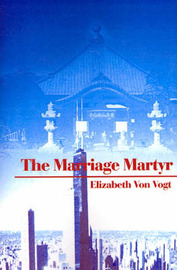 The Marriage Martyr by Elizabeth Von Vogt image
