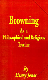 Browning as a Philosophical and Religious Teacher by Henry Jones image