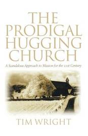The Prodigal Hugging Church by Tim Wright
