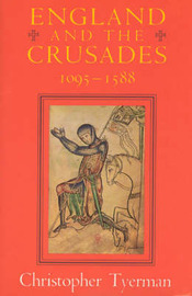 England and the Crusades, 1095-1588 by Christopher Tyerman