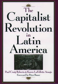 The Capitalist Revolution in Latin America by Paul Craig Roberts