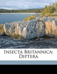 Insecta Britannica: Diptera by Francis Walker
